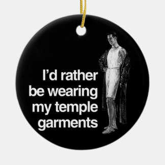 I'D RATHER BE WEARING MY TEMPLE GARMENTS -.png Ornament