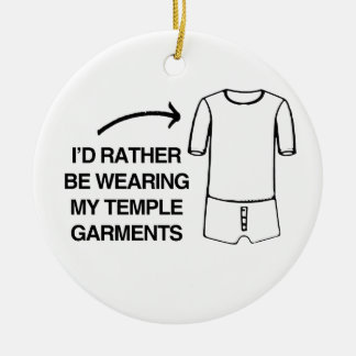 I'D RATHER BE WEARING MY TEMPLE GARMENTS-.png Christmas Ornament