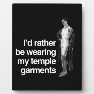 I'D RATHER BE WEARING MY TEMPLE GARMENTS -.png Display Plaque