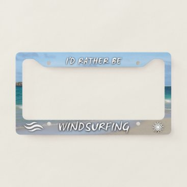 Beach Themed I'd Rather Be Windsurfing License Plate Frame