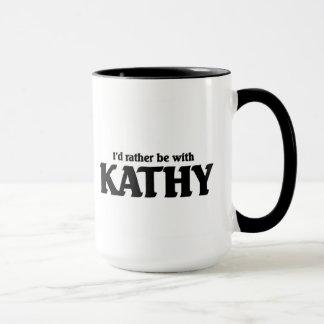 I'd rather be with Kathy Mug
