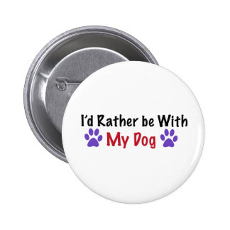 I'd Rather Be With My Dog 2 Inch Round Button