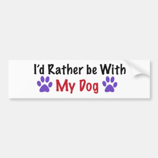 I'd Rather Be With My Dog Bumper Sticker