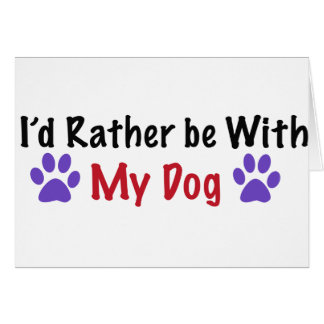 I'd Rather Be With My Dog Card