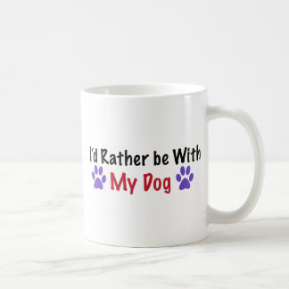 I'd Rather Be With My Dog Coffee Mug
