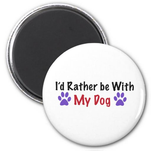 I'd Rather Be With My Dog Refrigerator Magnets
