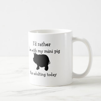 I'd rather be with my mini pig than adulting today coffee mug