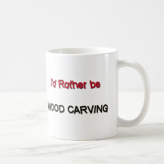 I'd Rather Be Wood Carving Mugs