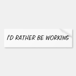 I'D RATHER BE WORKING CAR BUMPER STICKER