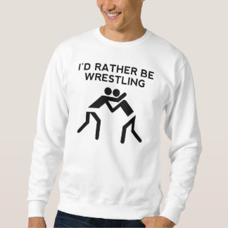 I'd Rather Be Wrestling Sweatshirt