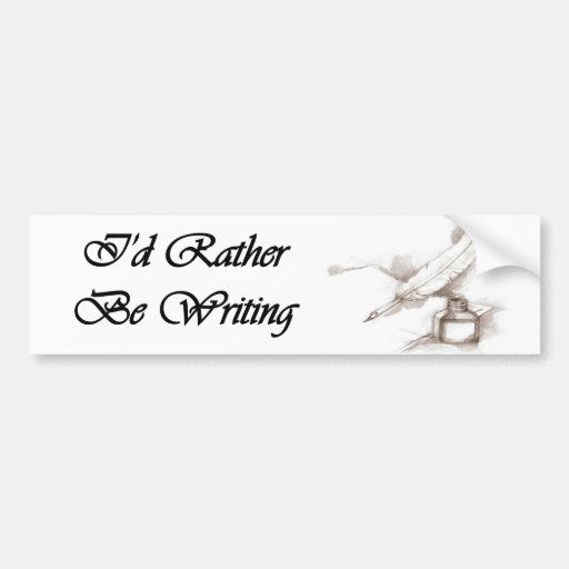 """I'd Rather Be Writing"" Bumper Sticker"