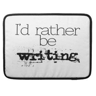 I'd Rather Be Writing Macbook Sleeve