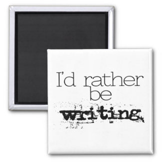 I'd Rather Be Writing Magnet