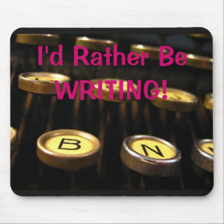 I'd Rather Be WRITING! Mouse Pads