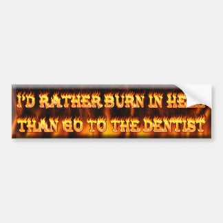 i'd rather burn in hel than go to the dentist car bumper sticker
