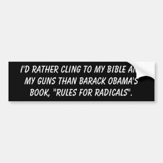 I'd rather cling to my BIBLE and my Guns than B... Bumper Sticker
