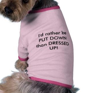 I'd rather die.... pet shirt