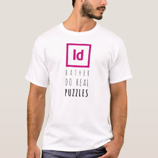 ID rather do real puzzles   T-shirt! T-Shirt