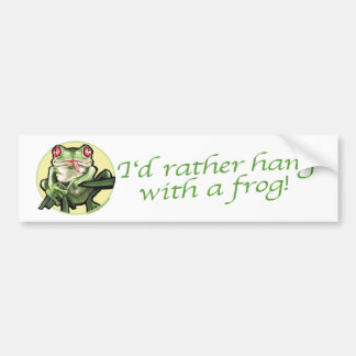 I'd Rather Hang With A Frog Bumpersticker Bumper Sticker