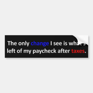 I'd rather have a paycheck than hope or change bumper sticker