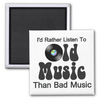 I'd Rather Listen to Old Music than Bad Music 2 Inch Square Magnet