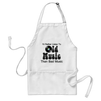 I'd Rather Listen to Old Music than Bad Music Adult Apron