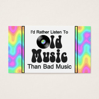I'd Rather Listen to Old Music than Bad Music Business Card