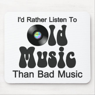 I'd Rather Listen to Old Music than Bad Music Mouse Pad