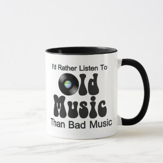 I'd Rather Listen to Old Music than Bad Music Mug