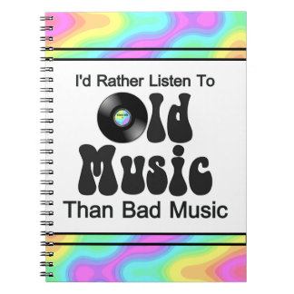 I'd Rather Listen to Old Music than Bad Music Spiral Notebook