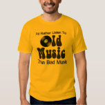 I'd Rather Listen to Old Music than Bad Music T-Shirt