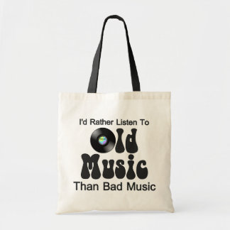 I'd Rather Listen to Old Music than Bad Music Tote Bag