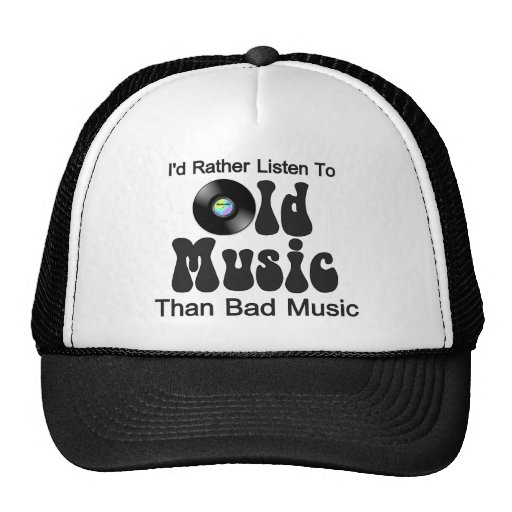 I'd Rather Listen to Old Music than Bad Music Trucker Hat