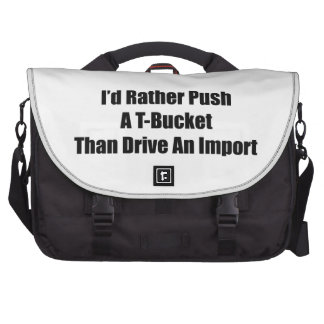 Id Rather Push A Tbucket Than Driven An Import Computer Bag