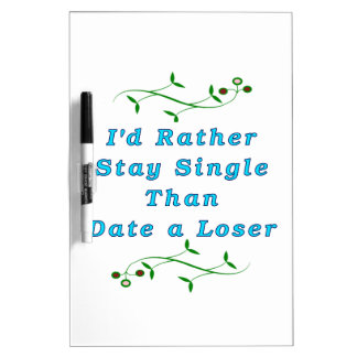 I'd Rather Stay Single than Date a Loser - Blue Dry-Erase Whiteboards