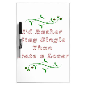I'd Rather Stay Single than Date a Loser Dry-Erase Boards