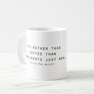 I'd rather take coffee than compliments coffee mug
