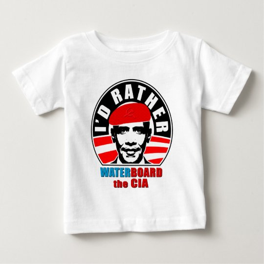 I'd Rather Waterboard the CIA Baby T-Shirt