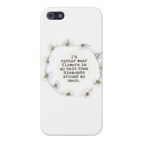 I'd rather wear flowers in my hair than diamonds cover for iPhone SE/5/5s