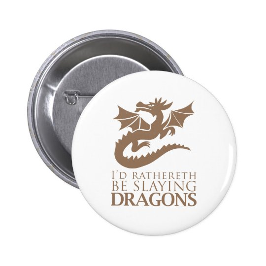 I'd Rathereth Be Slaying Dragons Pinback Button