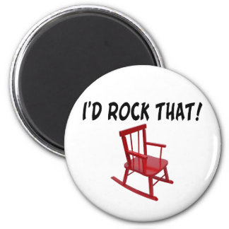 I'd Rock That Chair 2 Inch Round Magnet