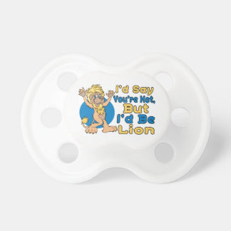 I'd Say You're Hot But I'd Be Lion Pacifier