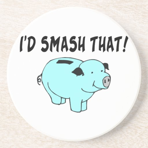 I'd Smash That Piggy Bank Drink Coasters