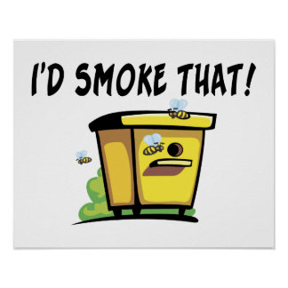 I'd Smoke That Beehive Poster