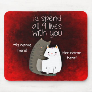 I'd Spend All 9 Lives With You Cat Mouse Pad