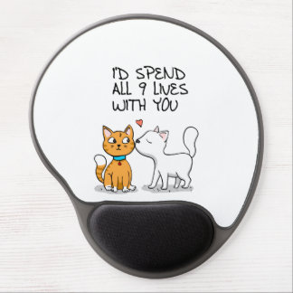 I'd spend all 9 lives with you gel mouse pad