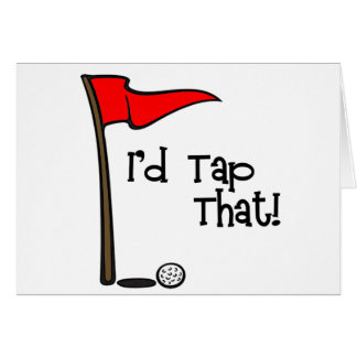 I'd Tap That - Golf Card