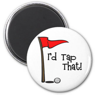 I'd Tap That - Golf 2 Inch Round Magnet