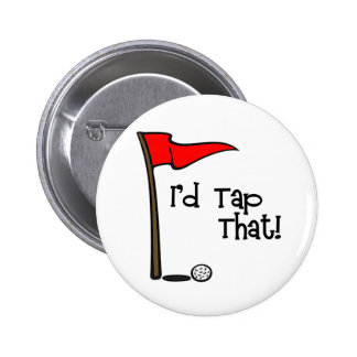 I'd Tap That - Golf Pinback Button