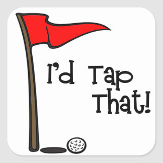 I'd Tap That - Golf Square Sticker